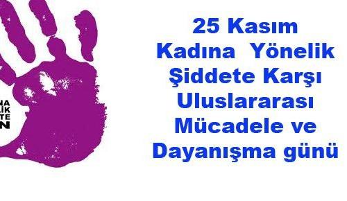 25 Kasım Kadına Yönelik Şiddete Karşı Uluslararası Mücadele ve Dayanışma günü.