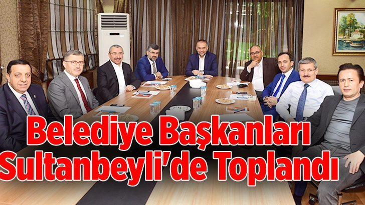 belediye-baskanlari-sultanbeyli-de-toplandi