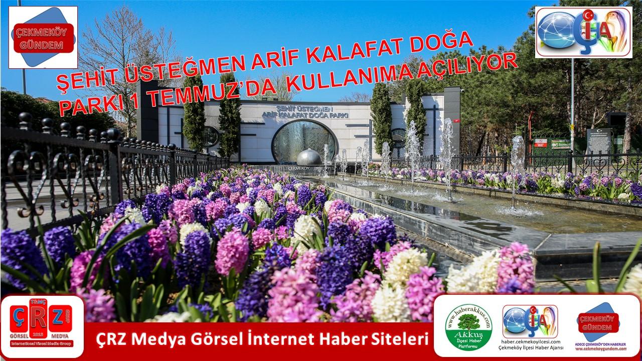ŞEHİT ÜSTEĞMEN ARİF KALAFAT DOĞA PARKI 1 TEMMUZ'DA KULLANIMA AÇILIYOR