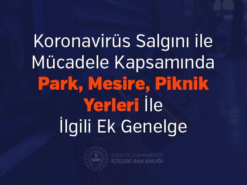 koronavirues-salgini-ile-muecadele-kapsaminda-park-mesire-piknik-yerleri-ile-ilgili-ek-genelge